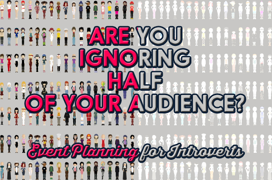 Are you Ignoring Half of Your Audience? Event Planning for Introverts