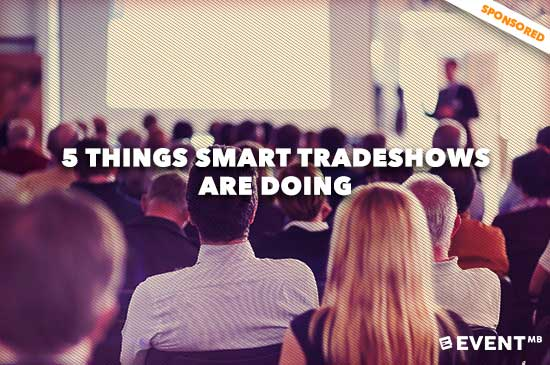 5 Things Smart Tradeshows Are Doing