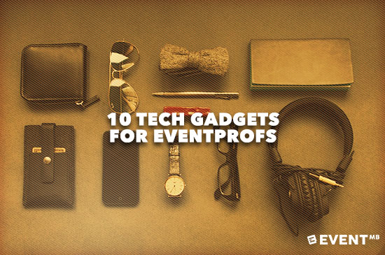 10 Tech Gadgets for Eventprofs