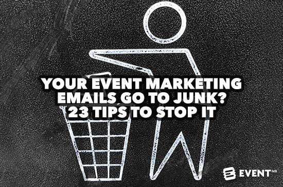 Your Event Marketing Emails Go To Junk? 23 Tips to Stop It